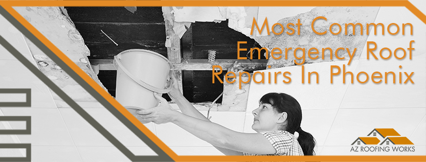 Common Emergency Roof Repairs In Phoenix