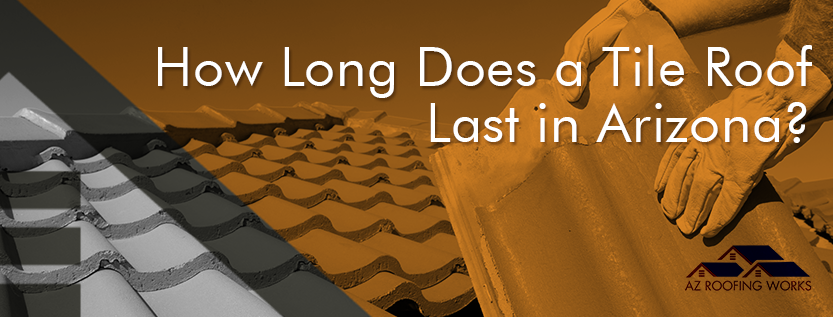 How Long Does a Tile Roof Last in AZ