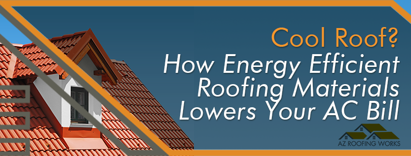 Cool Roof How Energy Efficient Roofing Materials Lower AC Bill