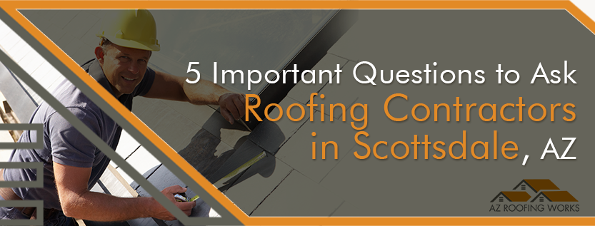 Questions to Ask Roofing Contractors in Scottsdale AZ
