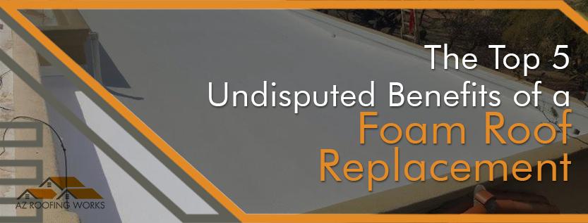 Foam Roof Replacement Benefits