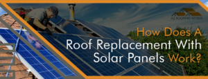 Roof Replacement With Solar Panels