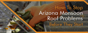 How To Stop Arizona Monsoon Roof Problems