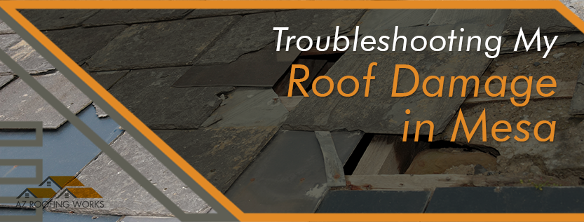Troubleshooting My Roof Damage in Mesa AZ