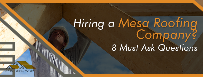 Hiring a Mesa Arizona Roofing Company
